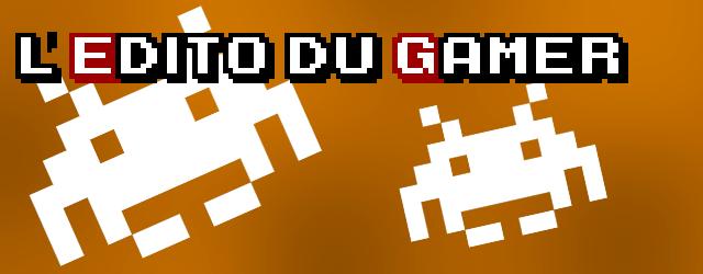 L'édito du gamer